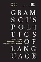 Gramsci's Politics of Language: Engaging the Bakhtin Circle And the Frankfurt School (Cultural Spaces)