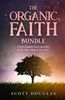 The Organic Faith Bundle: Two Christian Books For the Price of One