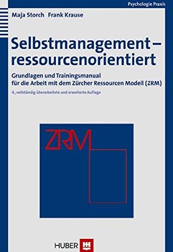 Selbstmanagement - ressourcenorientiert. Grundlagen und Trainingsmanual für die Arbeit mit dem Zürcher Ressourcen Modell (ZRM)