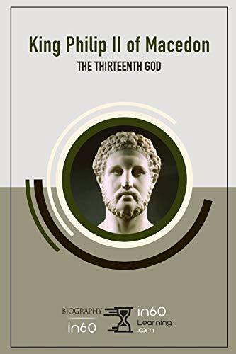 King Philip II of Macedon: The Thirteenth God