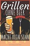 Grillen ohne bier macht keinen Sinn: Grillbuch für Männer zum ausfüllen. Für Grillrezepte am Gasgrill und Holzkohlegrill. 120 Seiten. Perfektes Geschenk zum Barbecue.