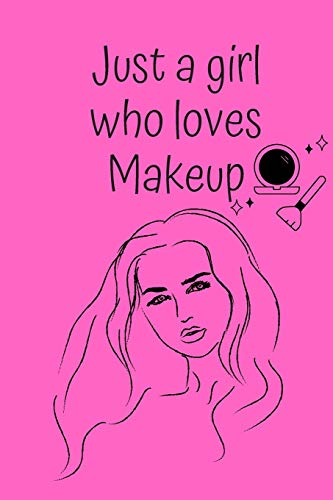 JUST A GIRL WHO LOVES MAKEUP: The Ultimate Cosmetic Journal: Your Personal Makeup Collection, Product, Critique List, Favorite Looks, Wish List & Notes. Gift