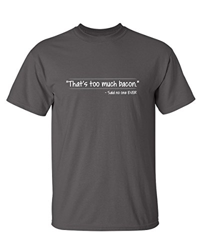 That's Too Much Bacon Graphic Novelty Sarcastic Funny T Shirt L Charcoal