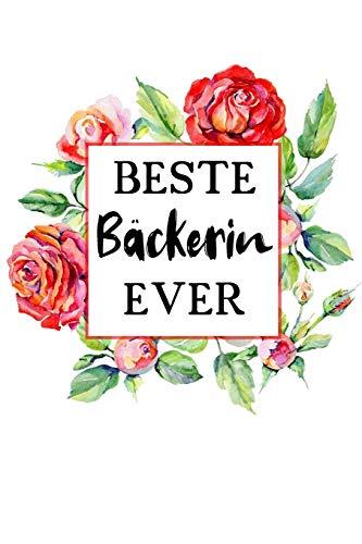 Beste Bäckerin Ever: A5 Liniertes • Notebook • Notizbuch • Taschenbuch • Journal • Tagebuch - Ein lustiges Geschenk für Freunde oder die Familie und die beste Bäckerin der Welt