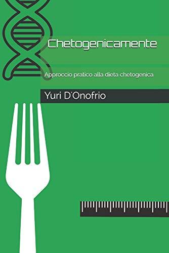 Chetogenicamente: Approccio pratico alla dieta chetogenica
