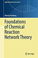 Foundations of Chemical Reaction Network Theory (Applied Mathematical Sciences, 202)