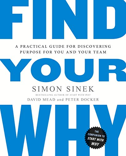 Find Your Why: A Practical Guide for Discovering Purpose for You and Your Team: A Practical Guide to Discovering Purpose for You or Your Team