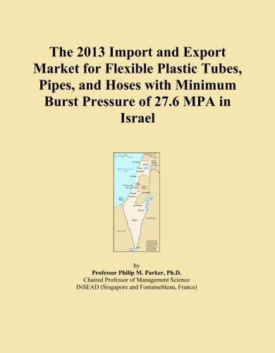 The 2013 Import and Export Market for Flexible Plastic Tubes, Pipes, and Hoses with Minimum Burst Pressure of 27.6 MPA in Israel