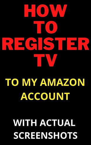 Amazon Com How To Register A Tv To My Amazon Prime Account In Less Than 30 Seconds With Actual Screenshots Kindle Short Read Guides Book 2 Ebook Warner Johny Kindle Store