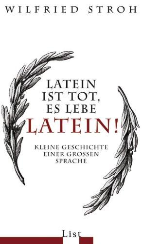 Latein ist tot, es lebe Latein!: Kleine Geschichte einer großen Sprache