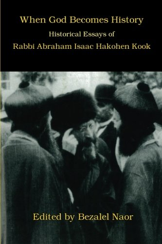 When God Becomes History: Historical Essays of Rabbi Abraham Isaac Hakohen Kook