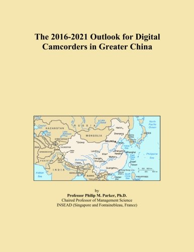 The 2016-2021 Outlook for Digital Camcorders in Greater China