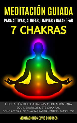 Meditación Guiada Para Activar, Alinear, Limpiar y Balancear Los 7 Chakras: Meditación De Los Chakras. Meditación Para Equilibrar Los Siete Chakras.Cómo Activar los Chakras Rápidamente en 20 minutos