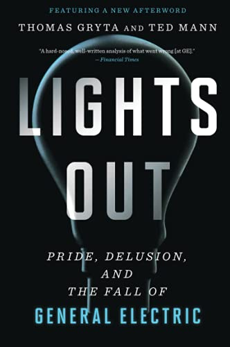 Lights Out: Pride, Delusion, and the Fall of General Electric