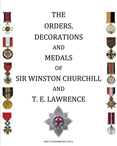 The Orders, Decorations and Medals of Sir Winston Churchill and T. E....