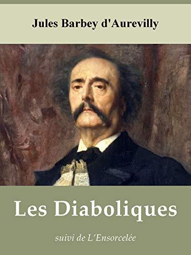 Les Diaboliques, suivi de L'Ensorcelée, par Barbey d'Aurevilly (Annoté)