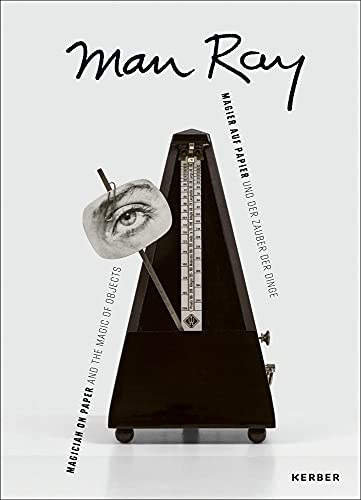 Man Ray: Magier auf Papier ... und der Zauber der Dinge | Magician on Paper ... and the Magic of Objects