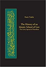 The History of an Islamic School of Law: The Early Spread of Hanafism (Harvard Series in Islamic Law, 3)