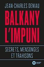 Balkany l'impuni - Secrets, mensonges et trahisons de Jean-Charles Deniau