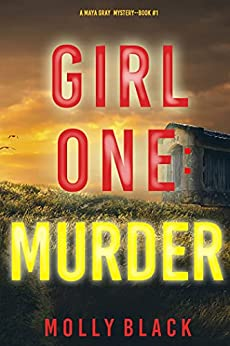 Girl One: Murder (A Maya Gray FBI Suspense Thriller—Book 1) by [Molly Black]