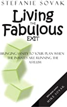 Living The Fabulous Exit: Bringing Sanity To Your Plan When The Inmates Are Running The Asylum