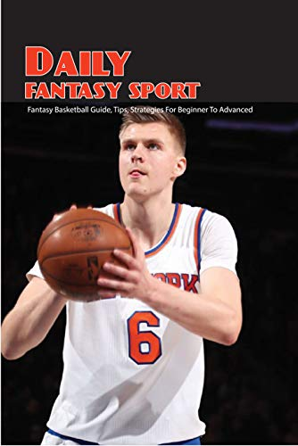 Daily Fantasy Sport: Fantasy Basketball Guide, Tips, Strategies For Beginner To Advanced: Field Winning Lineups Nfl (English Edition)