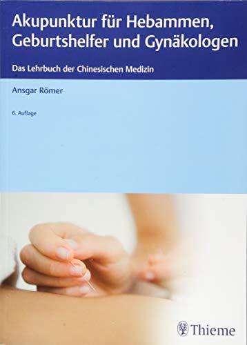 Akupunktur für Hebammen, Geburtshelfer und Gynäkologen: Das Lehrbuch der Chinesischen Medizin