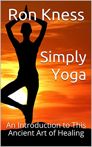 Simply Yoga: An Introduction to This Ancient Art of Healing (English Edition)