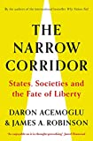 The Narrow Corridor: States, Societies, and the Fate of Liberty: States, Societies and the Narrow Corridor to Liberty