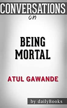 Conversations on Being Mortal by Atul Gawande