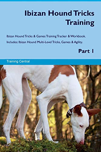 Ibizan Hound Tricks Training Ibizan Hound Tricks & Games Training Tracker & Workbook.  Includes: Ibizan Hound Multi-Level Tricks, Games & Agility. Part 1