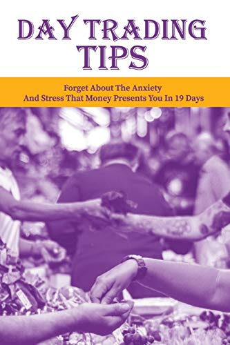 Day Trading Tips: Forget About The Anxiety And Stress That Money Presents You In 19 Days: Momentum Day Trading Strategies