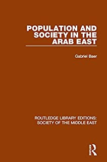 Population and Society in the Arab East (Routledge Library Editions: Society of the Middle East) (English Edition)