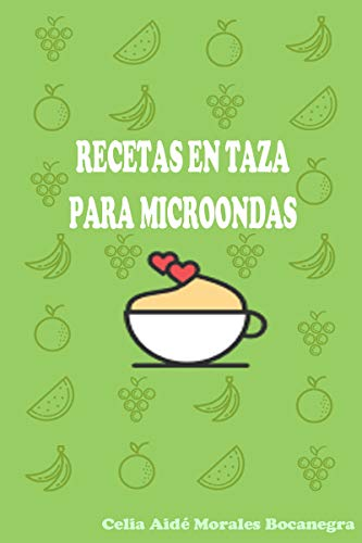 Recetas en Taza para Microondas: Cocina Fácil, divertido y rápido esta cuarentena. Desayuno, comida y cena en taza, para microondas.