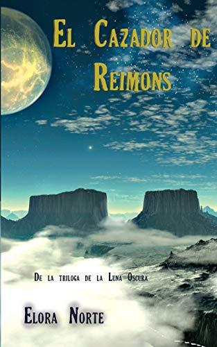La Luna Oscura: El cazdor de Reimons: Volume 2