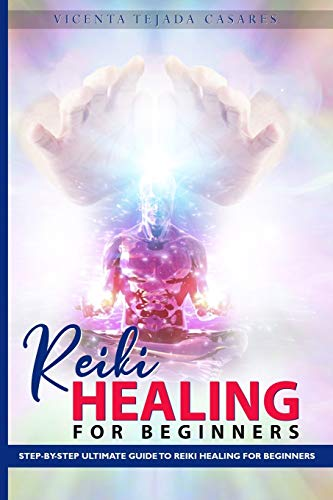 Reiki Healing for Beginners: Step-By-Step Ultimate Guide to Reiki Healing For Beginners