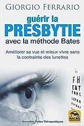 Guérir la presbytie avec la méthode Bates - Améliorer sa vue et mieux vivre sans la contrainte des lunettes de Giorgio Ferrario