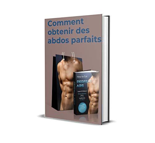 Comment obtenir des abdos parfaits! (French Edition)