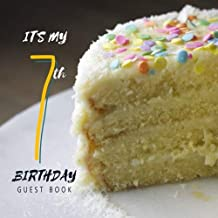 It's My 7th Birthday Guest Book: Guest Book. Free Layout Message Book For Family and Friends To Write in, Men, Women, Boys & Girls / Party, Home / Use ... Paper size (Birthday Guest Books) (Volume 37)