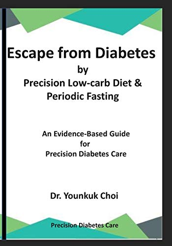 Escape from Diabetes by Precision Low-carb & Periodic Fasting: An Evidence-Based Guide for Precision Diabetes Care