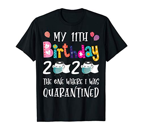 My 11th Birthday 2020 The One Where I Was Quarantined T-Shirt
