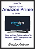 HOW TO REGISTER TV FOR AMAZON PRIME TV CODE : STEP BY STEP GUIDE ON HOW TO REGISTER MY TV TO MY AMAZON ACCOUNT