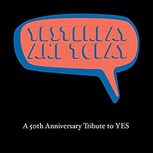 YESTERDAY AND TODAY A 50th ANNIVERSARY TRIBUTE TO YES