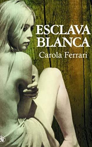 ESCLAVA BLANCA de Carola Ferrari
