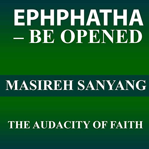 Ephphatha - Be Open     The Audacity of Faith              Written by:                                                                                                                                 Masireh Sanyang                               Narrated by:                                                                                                                                 Glenn Bulthuis                      Length: 1 hr and 8 mins     Not rated yet     Overall 0.0