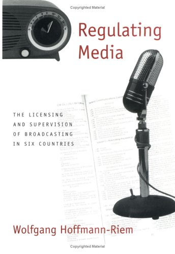Regulating Media: The Licensing and Supervision of Broadcasting in Six Countries