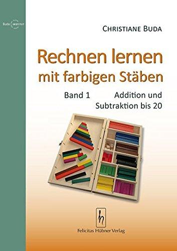 Rechnen lernen mit farbigen Stäben: Band 1: Addition und Subtraktion bis 20