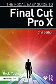 The Focal Easy Guide to Final Cut Pro X, 3rd Edition from Focal Press and Routledge