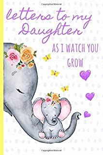 Letters to my daughter as I watch you grow: Blank Journal, A thoughtful Gift for New Mothers,Parents. Write Memories now ,Read them later & Treasure ... time capsule keepsake forever,Cute Elephant