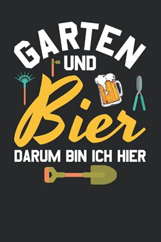 Garten und Bier Darum bin ich hier: 6' x 9' Notizbuch | Liniert | 120 Seiten | Lustiges Geschenk für Hobbygärtner, Gartenliebhaber, Gärtner und Garten Chef